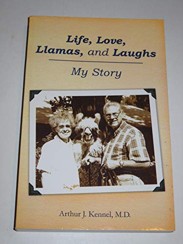 Life, Love, Llamas, and Laughs : My Story: Arthur J. Kennel, M.D.