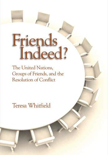9781601270054: Friends Indeed?: The United Nations, Groups of Friends, and the Resolution of Conflict