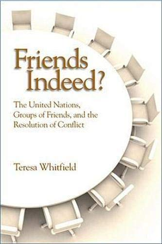 9781601270061: Friends Indeed?: The United Nations, Groups of Friends, and the Resolution of Conflict