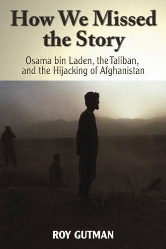 How We Missed the Story: Osama Bin Laden, the Taliban and the Hijacking of Afghanistan