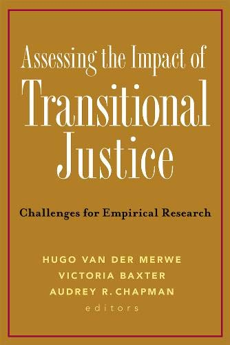 Assessing the Impact of Transitional Justice: Challenges for Empirical Research: Merwe, Hugo van ...