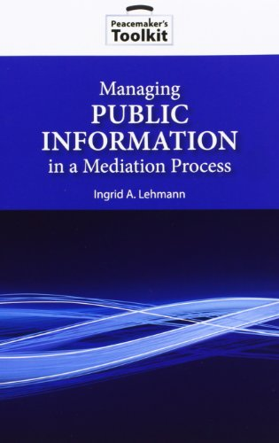 Managing Public Information in a Mediation Process (Peacemaker Toolkits): Lehmann, Ingrid A.