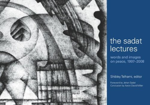 The Sadat Lectures: Words and Images on: Shibley Telhami, editor,