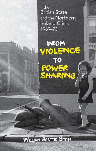9781601270672: THE BRITISH STATE AND NORTHERN IRELAND CRISIS, 1969-73: From Violence to Power-Sharing