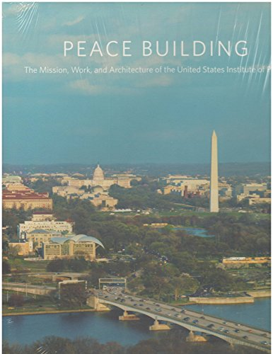 9781601270887: Peace Building: The Mission, Work, and Architecture of the United States Institute of Peace