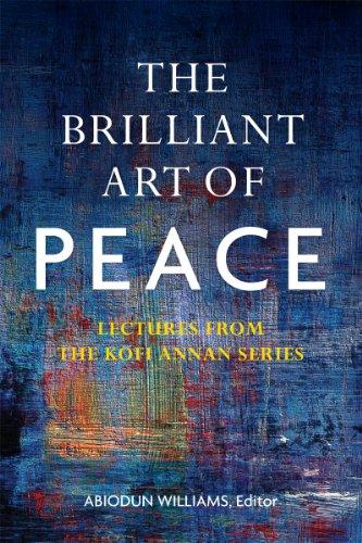 THE BRILLIANT ART OF PEACE: Lectures from the Kofi Annan Series: Williams, Abiodun, ed. & Annan, ...