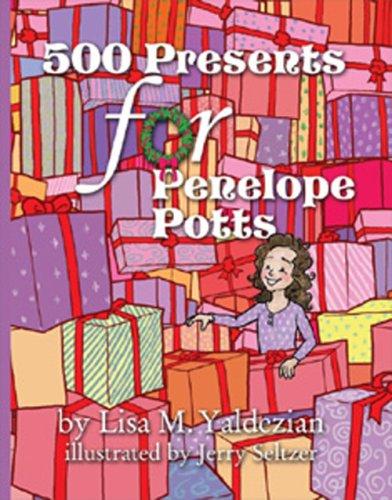 500 Presents for Penelope Potts: Yaldezian, Lisa M.