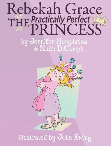9781601319005: Rebekah Grace The Practically Perfect Princess