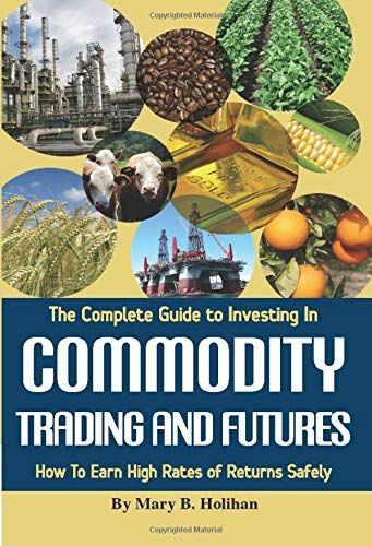 9781601380036: The Complete Guide to Investing In Commodity Trading & Futures: How to Earn High Rates of Returns Safely