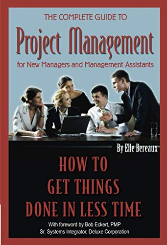 9781601380104: The Complete Guide to Project Management for New Managers and Management Assistants: How to Get Things Done in Less Time