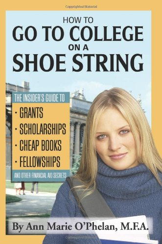 9781601380203: How to Go to College on a Shoe String: The Insider's Guide to Grants, Scholarships, Cheap Books, Fellowships, and Other Financial Aid Secrets