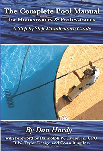 The Complete Pool Manual for Homeowners and Professionals: A Step-by-Step Maintenance Guide: Hardy,...