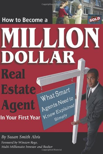 How to Become a Million Dollar Real Estate Agent in Your First Year: What Smart Agents Need to Know...