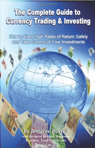 9781601381194: The Complete Guide to Currency Trading & Investing: How to Earn High Rates of Return Safely and Take Control of Your Investments