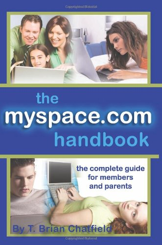 The MySpace.com Handbook: The Complete Guide for Members and Parents: T. Brian Chatfield
