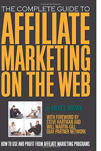 9781601381255: Complete Guide to Affiliate Marketing on the Web: How to Use & Profit from Affiliate Marketing Programs