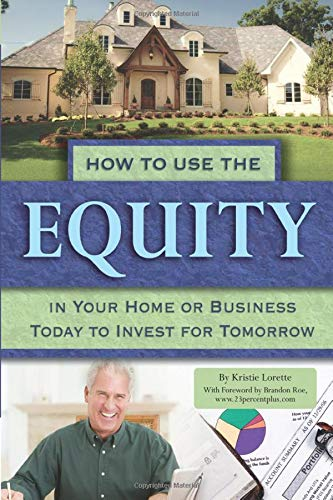 9781601381392: How to Use the Equity in Your Home or Business Today to Invest for Tomorrow