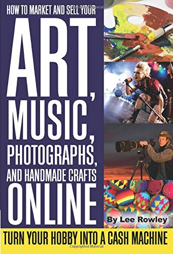 9781601381460: How to Market and Sell Your Art, Music, Photographs, and Handmade Crafts Online: Turn Your Hobby Into a Cash Machine