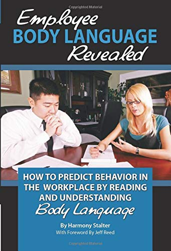 9781601381477: Employee Body Language Revealed: How to Predict Behavior in the Workplace by Reading and Understanding Body Language