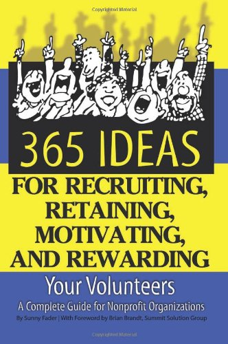 365 Ideas for Recruiting, Retaining, Motivating and Rewarding Your Volunteers: A Complete Guide for...