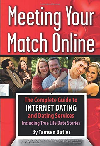 9781601381521: Meeting Your Match Online: The Complete Guide to Internet Dating and Dating Services Including True Life Date Stories