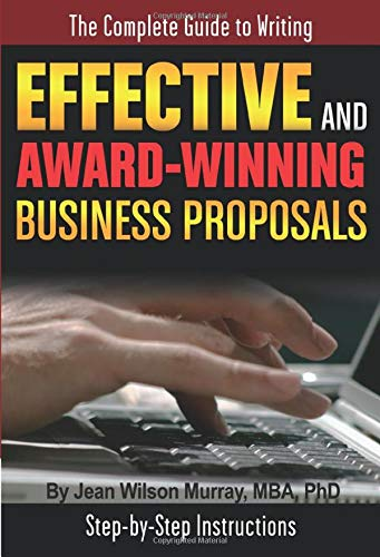 The Complete Guide to Writing Effective and Award Winning Business Proposals: Step-by-Step ...