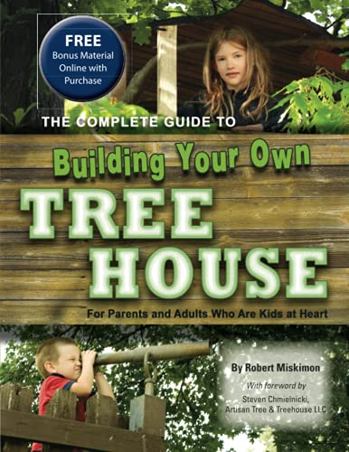 9781601382443: The Complete Guide to Building Your Own Tree House: For Parents and Adults Who Are Kids at Heart
