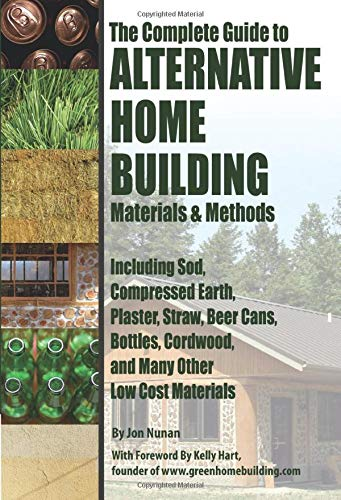 9781601382450: The Complete Guide to Alternative Home Building Materials & Methods: Including Sod, Compressed Earth, Plaster, Straw, Beer Cans, Bottles, Cordwood, an