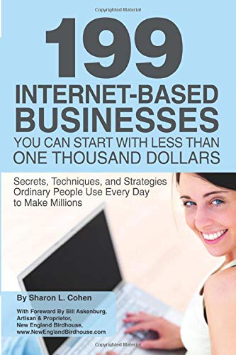 199 Internet-based Business You Can Start with Less Than One Thousand Dollars: Secrets, Techniques,...