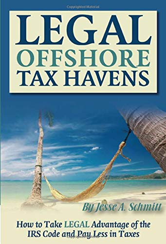 9781601382573: Legal Off Shore Tax Havens: How to Take LEGAL Advantage of the IRS Code and Pay Less in Taxes