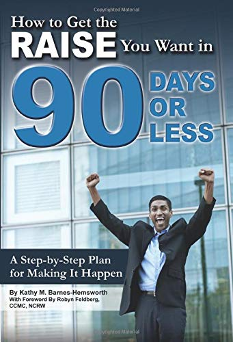 9781601382863: How to Get the Raise You Want in 90 days or Less: A Step-by-Step Plan for Making It Happen
