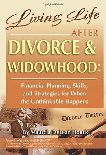 9781601382894: Living Life After Divorce & Widowhood Financial Planning, Skills, and Strategies for When the Unthinkable Happens