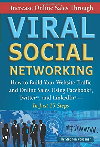 9781601383167: Increase Online Sales Through Viral Social Networking: How to Build Your Web Site Traffic and Online Sales Using Facebook, Twitter, and LinkedIn. In Just 15 Steps