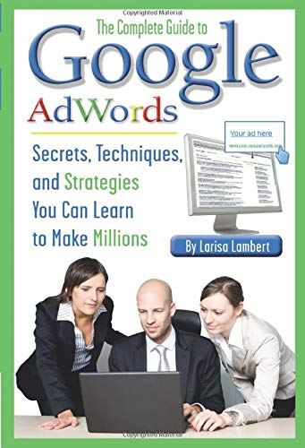 9781601383181: The Complete Guide to Google AdWords: Secrets, Techniques, and Strategies You Can Learn to Make Millions (Back-To-Basics)