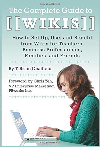 9781601383198: The Complete Guide to Wikis: How to Set Up, Use, and Benefit from Wikis for Teachers, Business Professionals, Families, and Friends