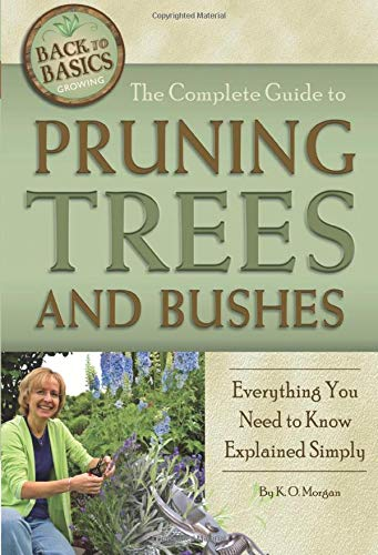 9781601383440: The Complete Guide to Pruning Trees and Bushes: Everything You Need to Know Explained Simply (Back to Basic Gardening) (Back to Basics Growing)