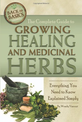 9781601383518: The Complete Guide to Growing Healing and Medicinal Herbs: A Complete Step-by-Step Guide (Back-To-Basics Gardening) (Back to Basics: Growing)