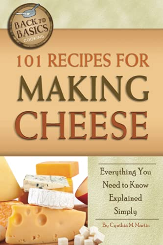 101 Recipes for Making Cheese: Everything You Need to Know Explained Simply (Back-To-Basics Cooking...