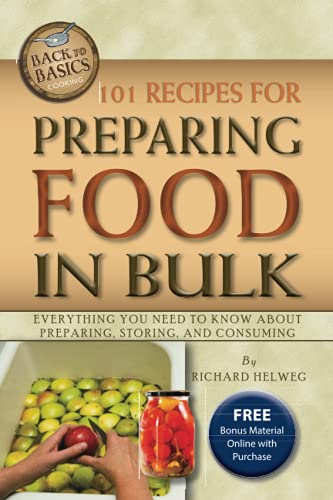 9781601383600: 101 Recipes for Preparing Food in Bulk: Everything You Need to Know About Preparing, Storing & Consuming (Back to Basics Cooking)