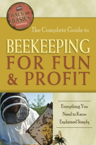 9781601383624: The Complete Guide to Beekeeping for Fun & Profit: Everything You Need to Know Explained Simply (Back-To-Basics)