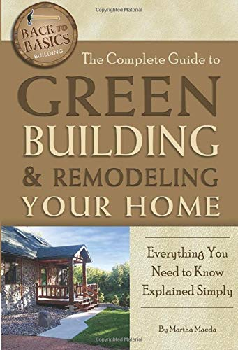 9781601383648: The Complete Guide to Green Building & Remodeling Your Home: Everything You Need to Know Explained Simply (Back-To-Basics) (Back to Basics: Building)