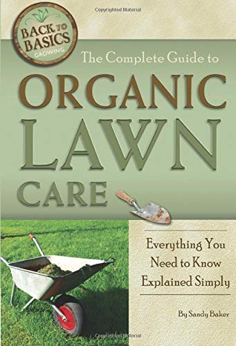 9781601383679: The Complete Guide to Organic Lawn Care: Everything You Need to Know Explained Simply (Back-To-Basics) (Back to Basics: Growing)