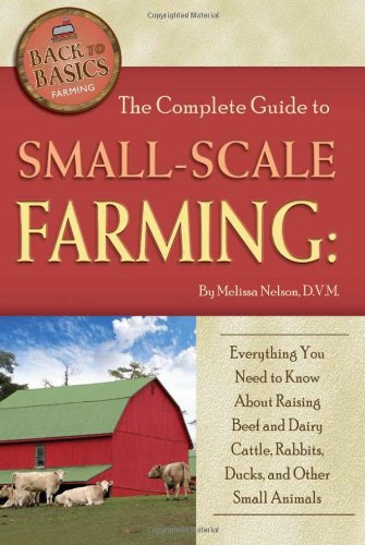 The Complete Guide to Small Scale Farming: Nelson, Melissa