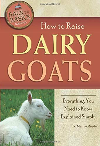 9781601383785: How to Raise Dairy Goats: Everything You Need to Know Explained Simply (Back-To-Basics Farming)
