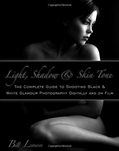 Light, Shadow & Skin Tone: The Complete Guide to Shooting Black & White Glamour Photography...
