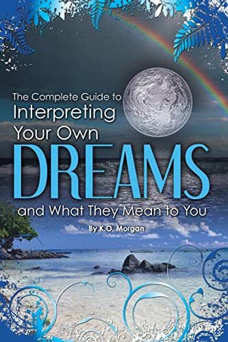 9781601385901: The Complete Guide to Interpreting You Own Dreams and What They Mean to You