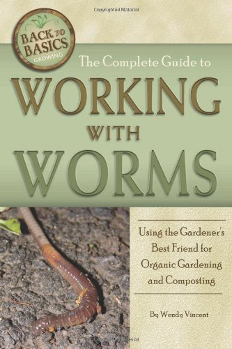 9781601385994: The Complete Guide to Working with Worms: Using the Gardener's Best Friend for Organic Gardening and Composting (Back to Basics)