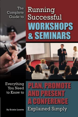 The Complete Guide to Running Successful Workshops: Lorette, Kristie