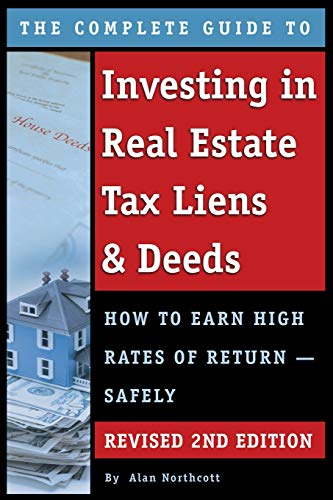 9781601388995: The Complete Guide to Investing in Real Estate Tax Liens & Deeds: How to Earn High Rates of Return - Safely REVISED 2ND EDITION