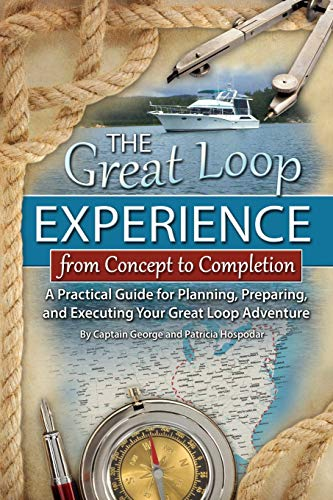 The Great Loop Experience--From Concept to Completion: A Practical Guide for Planning, Preparing, ...